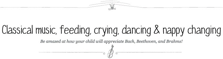 Classical music, feeding, crying, dancing and nappy changing
